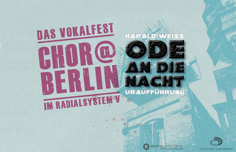 Chor@Berlin: Ode an die Nacht (Harald Weiss), premiere